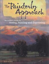 The Painterly Approach: An Artist's Guide To Seeing, Painting And Expressing, Ro