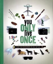 You Only Live Once : A Lifetime of Experiences for the Explorer in All of Us...