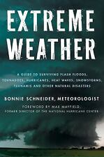 Extreme Weather: A Guide To Surviving Flash Floods, Tornadoes, Hurricanes, Heat