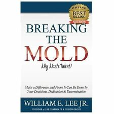 """Breaking The Mold: """"WHY WASTE TALENT?"""": Make a Difference and Prove It Can Be Do"""