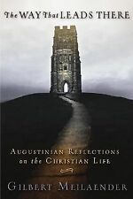 The Way That Leads There : Augustinian Reflections on the Christian Life by...