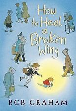 How to Heal a Broken Wing by Bob Graham (2008, Reinforced)