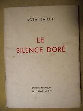 ROSA BAILLY LE SILENCE DORÉ CAHIERS POÉTIQUES DE MATINE POÉSIE 1952 ENVOI