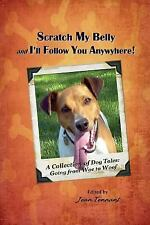 Scratch My Belly and I'll Follow You Anywhere : A Collection of Dog Tales:...