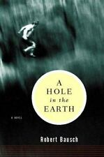 A Hole in the Earth by Robert Bausch (2000, Hardcover)