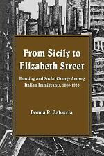 From Sicily to Elizabeth Street : Housing and Social Change among Italian...