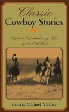 Classic Cowboy Stories: Eighteen Extraordinary Tales Of The Old West