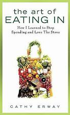 The Art of Eating In: How I Learned to Stop Spending and Love the Stove, Erway,