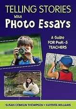 Telling Stories with Photo Essays : A Guide for PreK-5 Teachers by Susan...