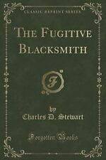 The Fugitive Blacksmith (Classic Reprint) by Charles D. Stewart (2015,...