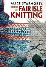 Alice Starmore's Book of Fair Isle Knitting by Alice Starmore (2009, Paperback)