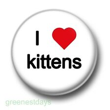I Love / Heart Kittens 1 Inch / 25mm Pin Button Badge Cats Felines Kitty Cute