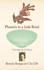 Phoenix in a Jade Bowl : Growing up in Korea by Bonnie Oh (2013, Paperback)