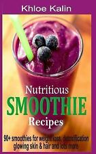 Nutritious Smoothie Recipes : 90+ Smoothies for Weight Loss, Detoxification,...