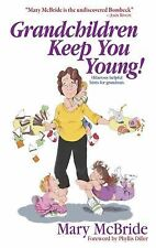 Grandchildren Keep You Young!: Hilarious Helpful Hints for Grandmas by McBride,