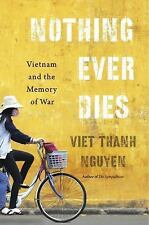 Nothing Ever Dies : Vietnam and the Memory of War by Viet Thanh Nguyen (2016,...