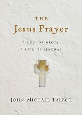 The Jesus Prayer : A Cry for Mercy, a Path of Renewal by John Michael Talbot...