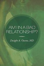 Am I in a Bad Relationship? : Dating 101 by Dwight A. Owens (2012, Paperback)