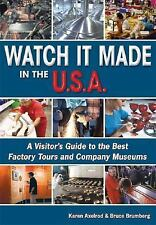 Watch It Made in the U.S.A.: A Visitor's Guide to the Best Factory Tours and Com