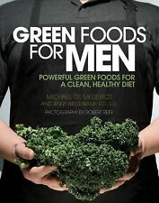 Green Foods for Men : Powerful Foods for a Clean, Healthy Diet by Michael de...