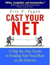 Cast Your Net : A Step by Step Guide to Finding Your Soulmate on the Internet...