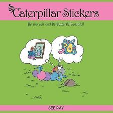 Caterpillar Stickers: Be Yourself and Be Butterfly Beautiful!-ExLibrary