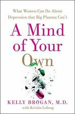 A Mind of Your Own : The Truth about Depression and How Women Can Heal Their...