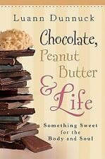 Chocolate, Peanut Butter & Life: Something Sweet for the Body and Soul