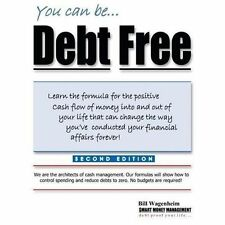 You Can Be... Debt Free by Bill Wagenheim (2011, Paperback)