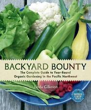 Backyard Bounty : The Complete Guide to Year-Round Organic Gardening in the...