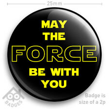 """STAR WARS - MAY THE FORCE BE WITH YOU BADGE - Funny Message Slogan 25mm 1"""" Badge"""