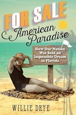 For Sale _American Paradise: How Our Nation Was Sold an Impossible Dream in Flo