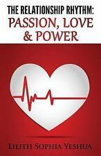 The Relationship Rhythm : Passion, Love and Power by Lilith Yeshua (2014,...