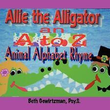 Allie the Alligator : An A to Z Animal Alphabet Rhyme by Beth Gewirtzman...