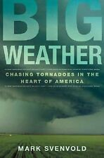 Big Weather: Chasing Tornadoes in the Heart of America, Svenvold, Mark, Acceptab