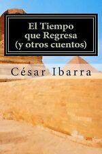 El Tiempo Que Regresa (y Otros Cuentos) by Csar Ibarra (2013, Paperback,...