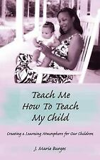 Teach Me How to Teach My Child : Creating a Learning Atmosphere for Our...