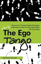 The Ego Tango: How to get more of what you want, more often, with less hassle, u