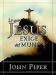 Lo Que Jesus Exige del Mundo (2007, Paperback)