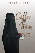 Coffee Wives : Polygamous Muslims by Linda Ayers (2014, Paperback)