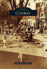 Images of America: Conway by Susan Hoffer McMillan (2014, Paperback)
