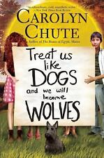 Treat Us Like Dogs and We Will Become Wolves, Chute, Carolyn