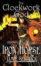 Aboard the Great Iron Horse: The Clockwork God by Jamie Sedgwick (2013,...