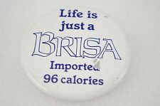 Vintage Pinback Button Life Is A Brisa Imported 96 Calories