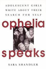 Ophelia Speaks : Adolescent Girls Write about Their Search for Self by Sara...