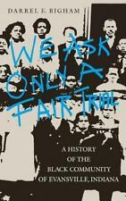 We Ask Only a Fair Trial : A History of the Black Community of Evansville,...