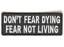 """(A28) DON'T FEAR DYING FEAR NOT LIVING 4"""" x 1.5"""" sew / iron on patch (4424)"""