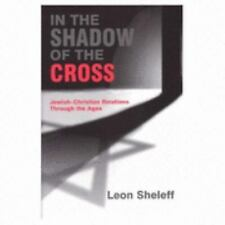 In the Shadow of the Cross: Jewish-Christian Relations Through the Ages