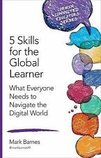 Corwin Connected Educators Ser.: 5 Skills for the Global Learner : What...