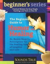 The Beginner's Guide to Humor and Healing, Bernie S. Siegel, New Book